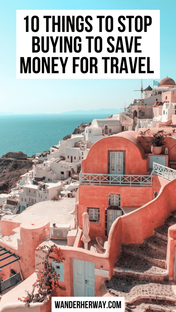 10 Things to Stop Buying to Save Money for Travel